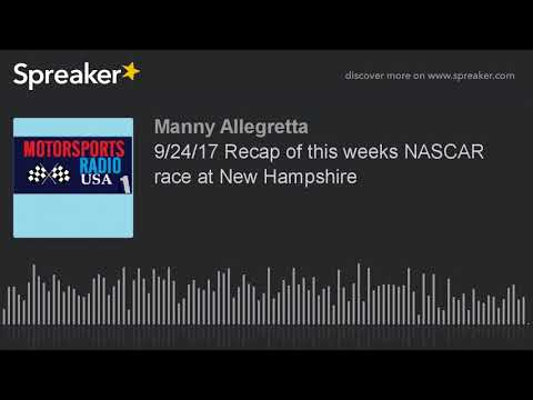 9/24/17 Recap of this weeks NASCAR race at New Hampshire