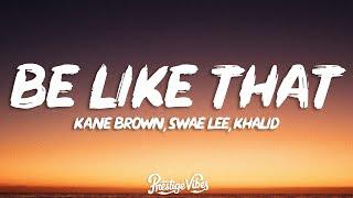 Kane Brown, Swae Lee, Khalid - Be Like That (Lyrics)