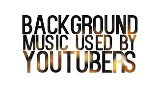 Background Music YouTubers Use