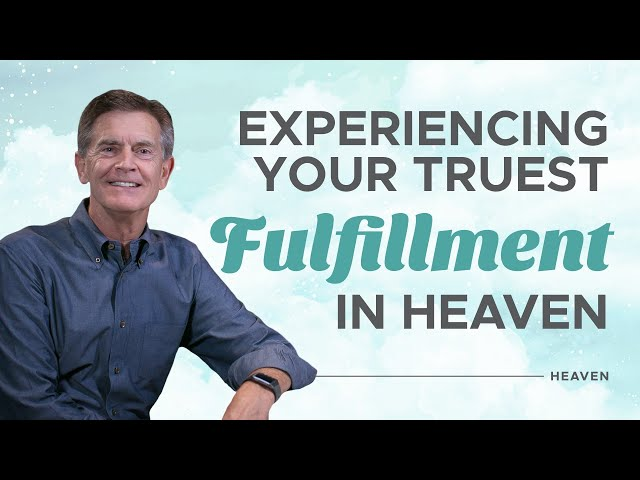 Why Heaven is Where You Will Experience True Fulfillment - Heaven - Chip Ingram