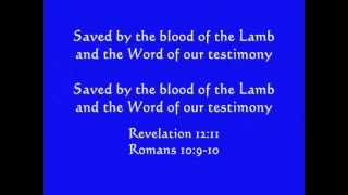 Saved  (by the blood of the Lamb and the Word of our testimony)