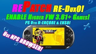 rePatch RE-DUX0! ENABLE Higher FW 3.61+ Games! PS Vita H-ENCORE & ENSO! Use NPS BROWSER!