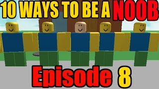 10 ways to be a noob on ROBLOX - Episode 8