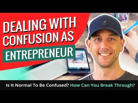 Dealing With Confusion As Entrepreneur -  Is It Normal To Be Confused?  How Can You Break Through?