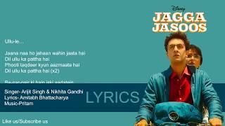 Dil Ullu Ka Pattha Hai-Lyrics -JaggaJasoos -  Arijit Singh, Nikita Gandhi