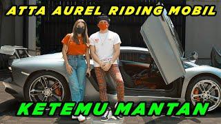 ATTA AUREL Riding Mobil Ketemu MANTAN!