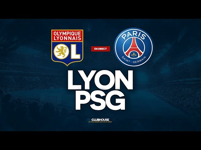 🔴 [ DIRECT / LIVE ] LYON - PSG // ClubHouse (OL - PARIS)