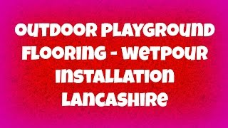 Outdoor Playground Flooring - Wetpour Installation Lancashire