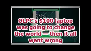 24h News - OLPC's $100 laptop was going to change the world — then it all went wrong