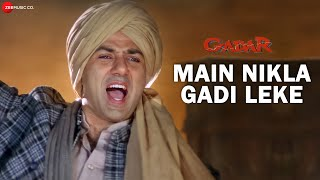 Gadar - Main Nikla Gaddi Leke - Full Song Video | Sunny Deol - Ameesha Patel - HD