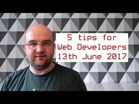 5 Web Developer Tips - 13 June 2017