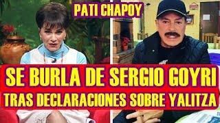 """PATI CHAPOY """"SE BURLA"""" de SERGIO GOYRI tras DECLARACIONES sobre YALITZA APARICIO"""