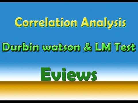 Correlation Analysis - Durbin Watson and LM test in Eviews