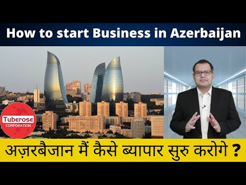 How to Start Your Business in Azerbaijan ? Tuberose Corporation #Export #Import #Trade #Investment