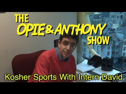 Opie & Anthony: Kosher Sports With Intern David (09/12/08-05/01/09)