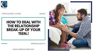 Cafe counsel | How to Deal with the Relationship Break-Up of your Teen.!