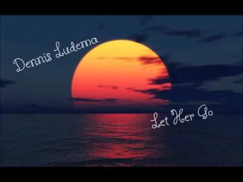 Dennis Ludema - Let Her Go