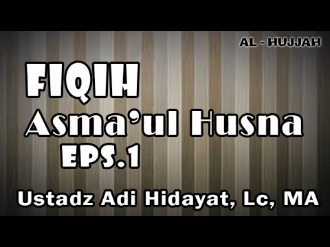 Fiqih Asmaul Husna (1) - Ust. Adi Hidayat, MA : MT. Al-Khansa