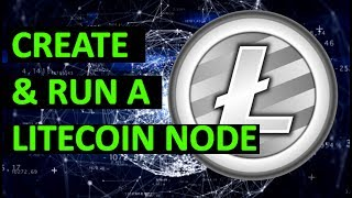How to Setup and Run a Litecoin Node! Works for Bitcoin and Ethereum too