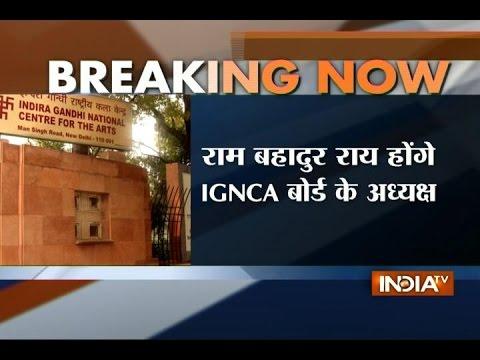IGNCA Board Reconstituted, Ram Bahadur Rai Appointed Chairman