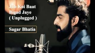 jab ko baat bigad jaye | unplugged | Sagar Bhatia