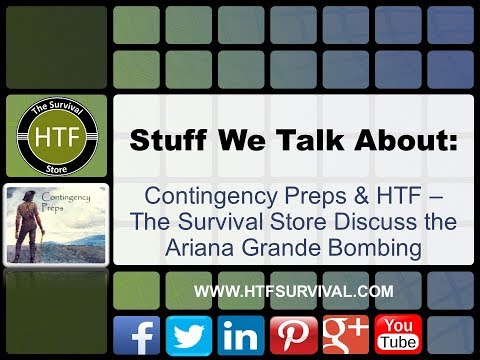 Stuff we talk about: Contingency Preps and HTF Discuss Ariana Grande Bombing