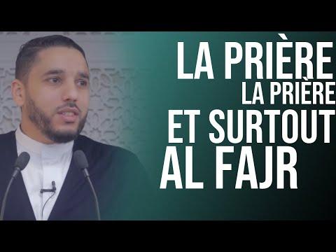 La prière, la prière ! Et surtout Al Fajr .  Rachid Eljay