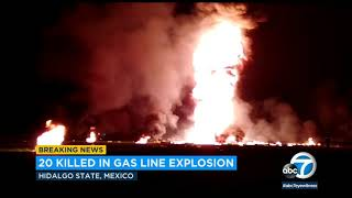 20 dead, 60 burned in fire at tap on Mexico fuel pipeline I ABC7