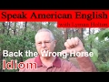 Idiom #6: Back the Wrong Horse - Learn to Speak American English