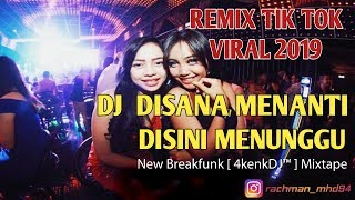 [28.87 MB] DJ TIK TOK VIRAL 2019 TERBARU | DISANA MENANTI DISINI MENUNGGU | BREAKFUNK REMIX 4KENKDJ™