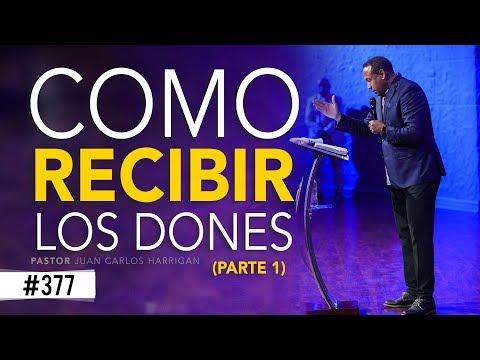 COMO RECIBIR LOS DONES (Parte 1)- Pastor Juan Carlos Harrigan