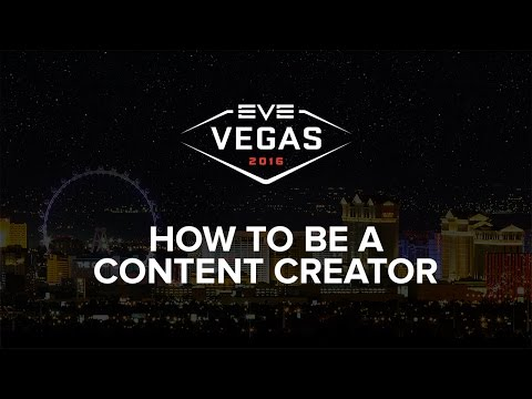 EVE Vegas 2016 - How To Be A Content Creator