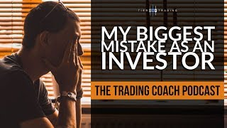 TRADING COACH PODCAST 055 - MY BIGGEST MISTAKE AS AN INVESTOR
