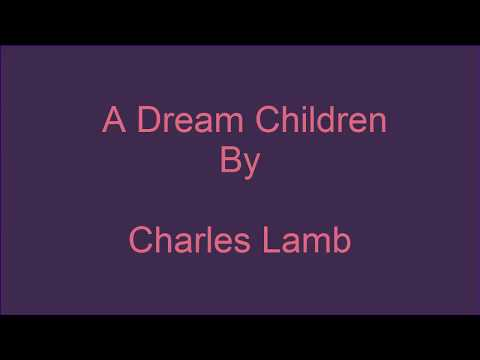 dream children essay by charles lamb Children like to hear about their elders when they were children so, our author's children sat around him to listen to the stories of childhood of their great grand-mother field.