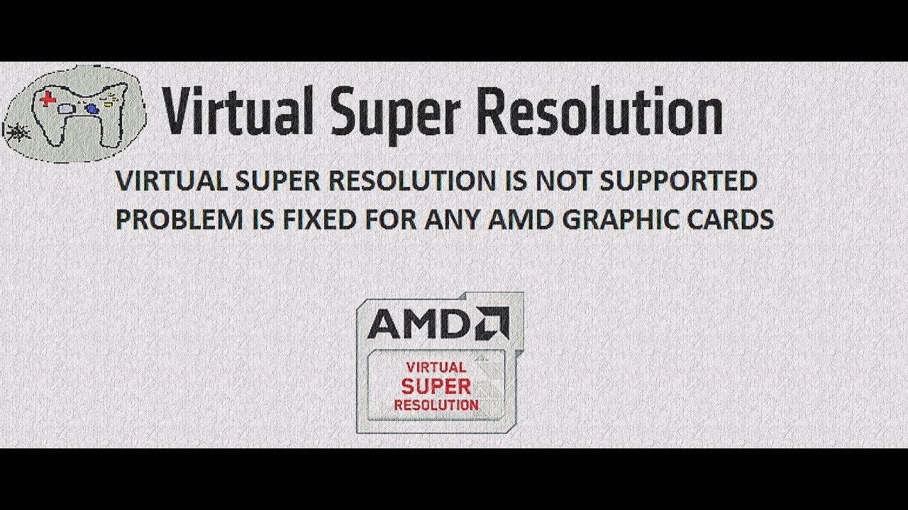 VIRTUAL SUPER RESOLUTION IS NOT SUPPORTED PROBLEM IS FIXED FOR ANY AMD  GRAPHIC CARDS
