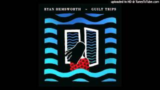 Ryan Hemsworth - Ryan Must Be Destroyed (from Guilt Trips, 2013)