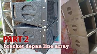 PART 2 || BRACKET DEPAN LINE ARRAY 6INCH DOUBLE
