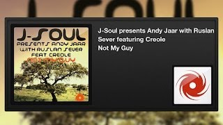 J-Soul presents Andy Jaar with Ruslan Sever featuring Creole - Not My Guy