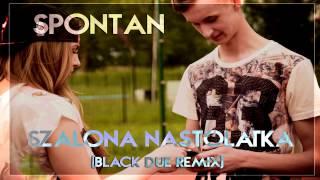 Spontan - Szalona Nastolatka (Black Due Remix)