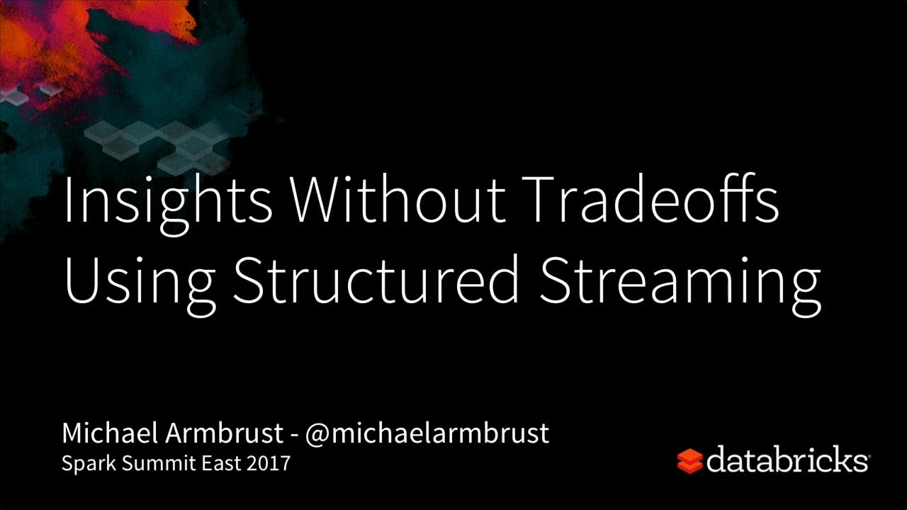 Using Structured Streaming in Apache Spark: Insights Without Tradeoffs