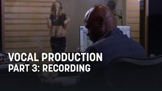 Vocal Production, Part 3: Recording Vocals in the Studio