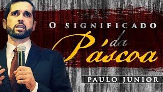O Significado Da Páscoa - Paulo Junior