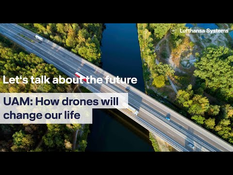Let's talk about the future - How drones will change our life / Lufthansa Systems