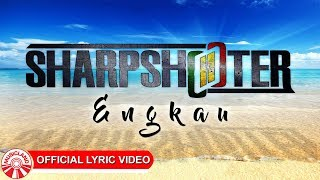Sharpshooter - Engkau [Official Lyric Video HD]