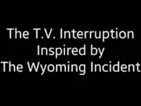 The T.V. Interruption ( Inspired by The Wyoming Incident  )