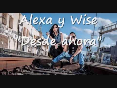 Alexa y Wise - Desde Ahora (Letra)