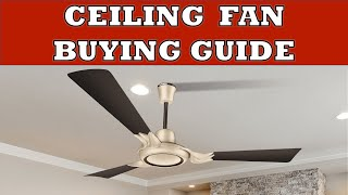 Ceiling Fan Buying Guide | How to select the best Ceiling Fan