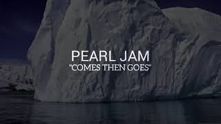 Pearl Jam - Comes Then Goes (Lyrics)
