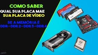 COMO SABER QUAL SUA PLACA DE VÍDEO-PLACA MÃE - MEMORIA DDR DDR2 DDR3
