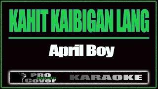 Kahit Kaibigan Lang - APRIL BOY (KARAOKE)